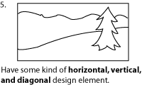 Have some kind of horizontal, vertical, and diagonal design element.